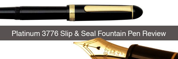 Platinum 3776 Slip & Seal Fountain Pen Review